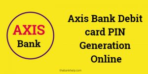 Axis bank debit card PIN generation online