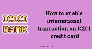How to enable international transaction on ICICI credit card
