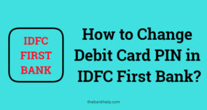 How to Change Debit Card PIN in IDFC First Bank