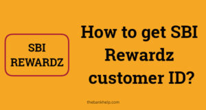How to get SBI Rewardz customer ID